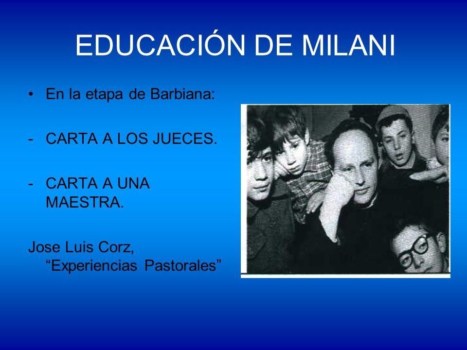 EDUCACIÓN DE MILANI En la etapa de Barbiana: -CARTA A LOS JUECES. -CARTA A UNA MAESTRA. Jose Luis Corz, Experiencias Pastorales