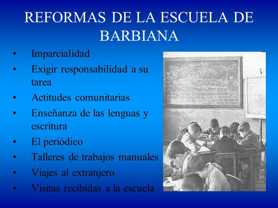 REFORMAS DE LA ESCUELA DE BARBIANA Imparcialidad Exigir responsabilidad a su tarea Actitudes comunitarias Enseñanza de las lenguas y escritura El peri
