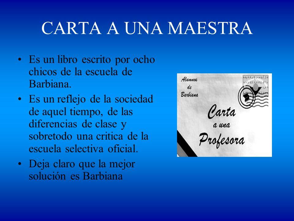 CARTA A UNA MAESTRA Es un libro escrito por ocho chicos de la escuela de Barbiana. Es un reflejo de la sociedad de aquel tiempo, de las diferencias de