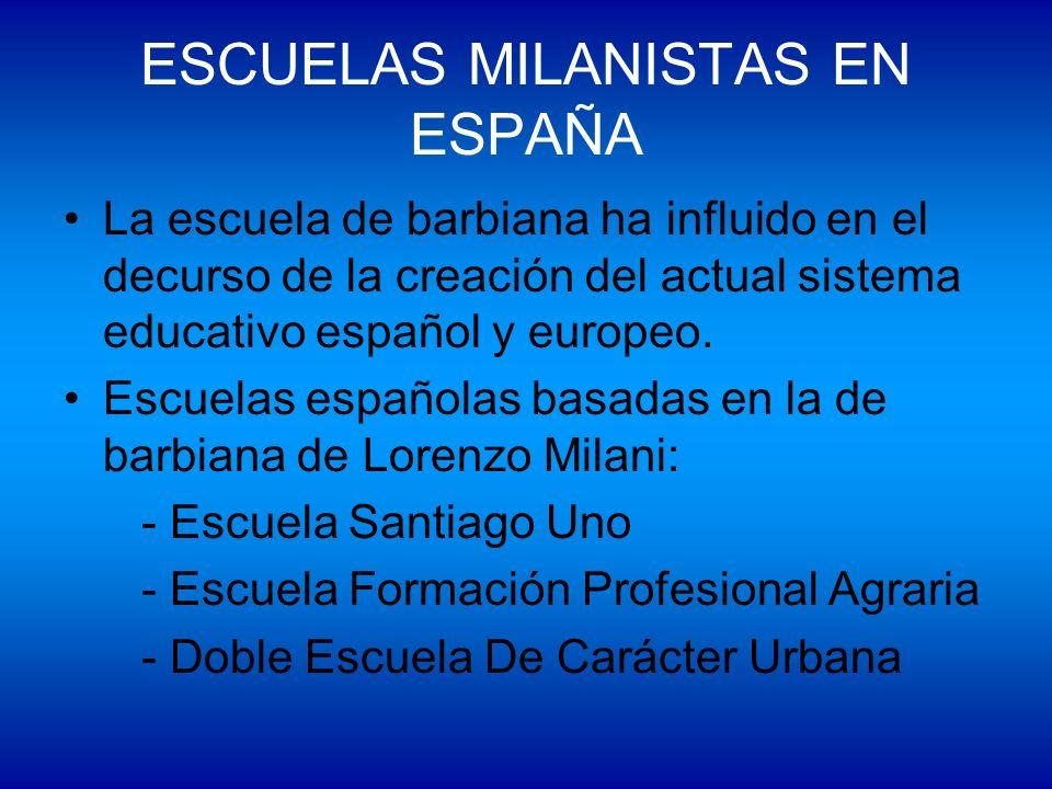 ESCUELAS MILANISTAS EN ESPAÑA La escuela de barbiana ha influido en el decurso de la creación del actual sistema educativo español y europeo. Escuelas