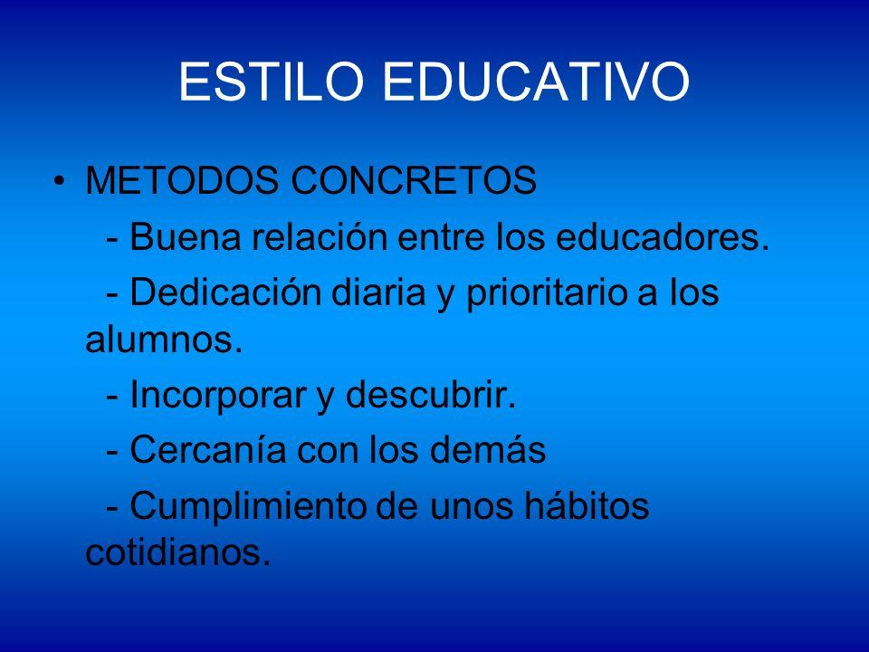 ESTILO EDUCATIVO METODOS CONCRETOS - Buena relación entre los educadores. - Dedicación diaria y prioritario a los alumnos. - Incorporar y descubrir. -