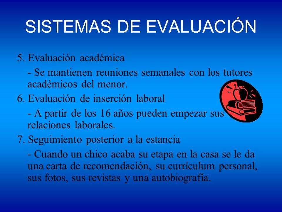 SISTEMAS DE EVALUACIÓN 5. Evaluación académica - Se mantienen reuniones semanales con los tutores académicos del menor. 6. Evaluación de inserción lab