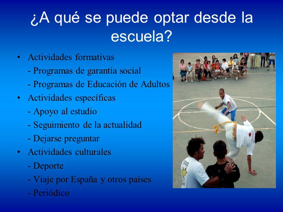 ¿A qué se puede optar desde la escuela? Actividades formativas - Programas de garantía social - Programas de Educación de Adultos Actividades específi