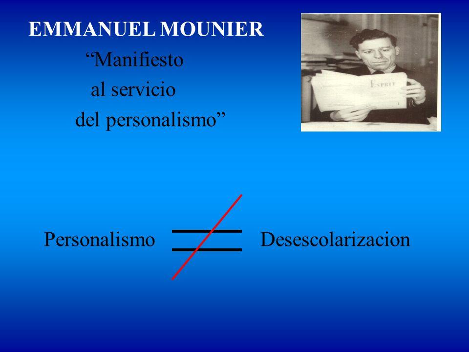 EMMANUEL MOUNIER Manifiesto al servicio del personalismo Personalismo Desescolarizacion