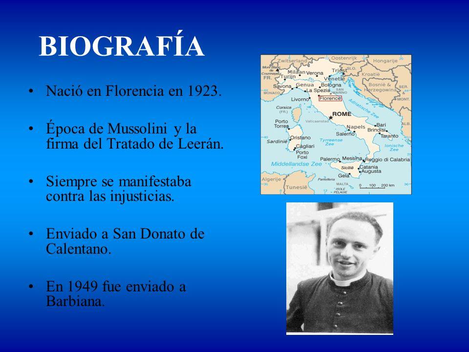 BIOGRAFÍA Nació en Florencia en 1923. Época de Mussolini y la firma del Tratado de Leerán. Siempre se manifestaba contra las injusticias. Enviado a Sa