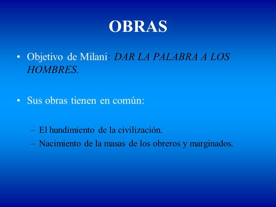 OBRAS Objetivo de Milani: DAR LA PALABRA A LOS HOMBRES. Sus obras tienen en común: –El hundimiento de la civilización. –Nacimiento de la masas de los