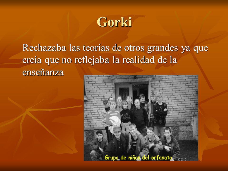 Gorki Rechazaba las teorías de otros grandes ya que creía que no reflejaba la realidad de la enseñanza