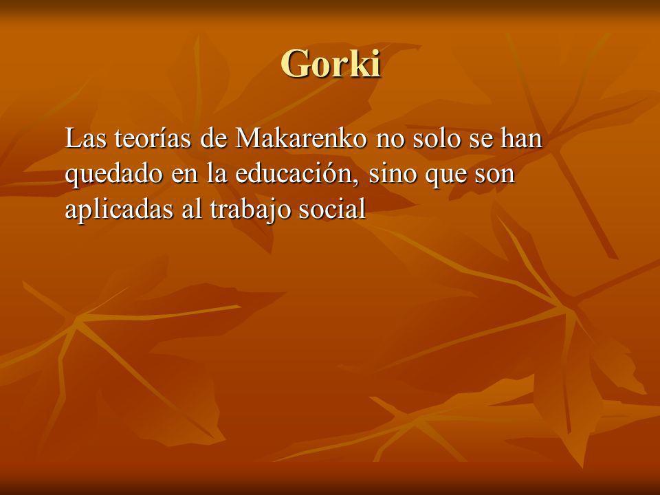 Gorki Las teorías de Makarenko no solo se han quedado en la educación, sino que son aplicadas al trabajo social