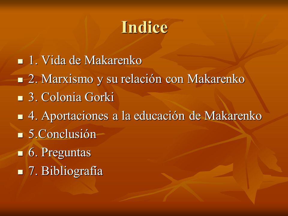 Indice 1. Vida de Makarenko 1. Vida de Makarenko 2. Marxismo y su relación con Makarenko 2. Marxismo y su relación con Makarenko 3. Colonia Gorki 3. C