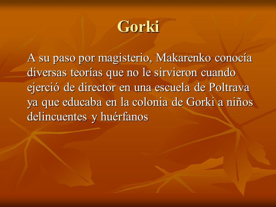 Gorki A su paso por magisterio, Makarenko conocía diversas teorías que no le sirvieron cuando ejerció de director en una escuela de Poltrava ya que ed