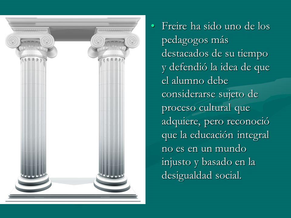 Freire ha sido uno de los pedagogos más destacados de su tiempo y defendió la idea de que el alumno debe considerarse sujeto de proceso cultural que a