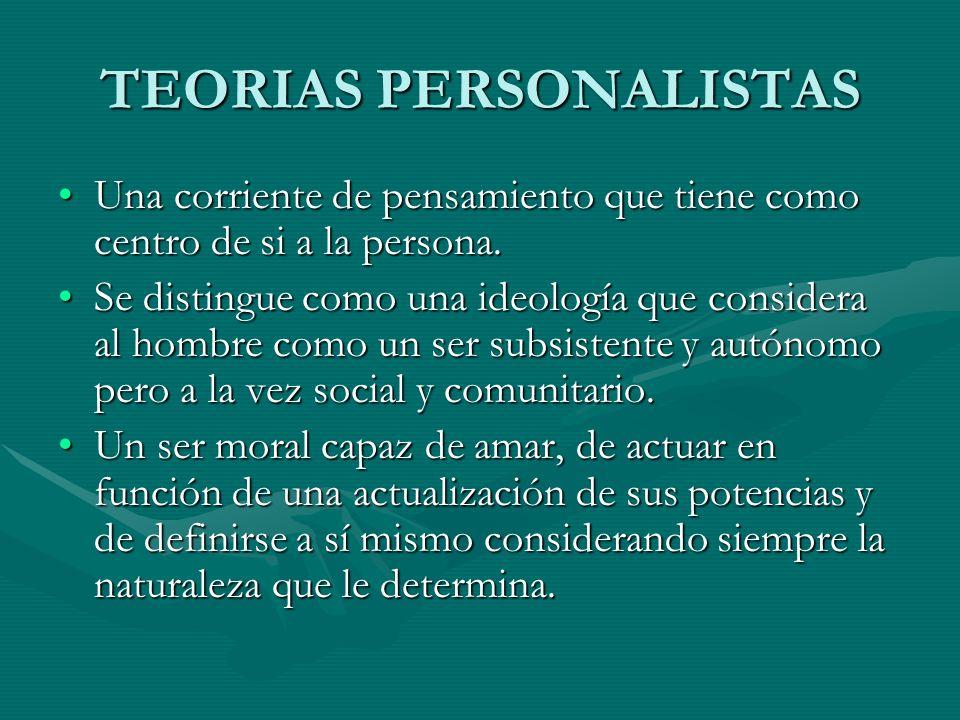 TEORIAS PERSONALISTAS Una corriente de pensamiento que tiene como centro de si a la persona.Una corriente de pensamiento que tiene como centro de si a