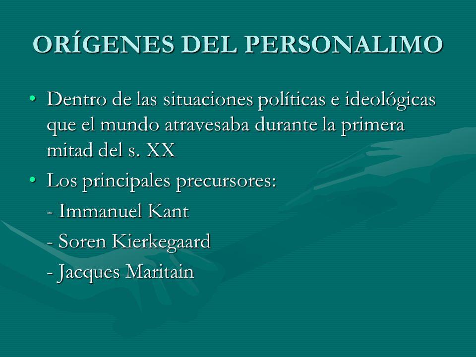 PRINCIPALES PRECURSORES Immanuel Kant: Se le considera el principal precursor del personalismo por sus aportes en torno a la concepción de la persona como valor absoluto distinguiéndola radicalmente de cosas u objetos