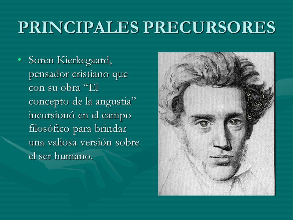 PRINCIPALES PRECURSORES Soren Kierkegaard, pensador cristiano que con su obra El concepto de la angustia incursionó en el campo filosófico para brinda