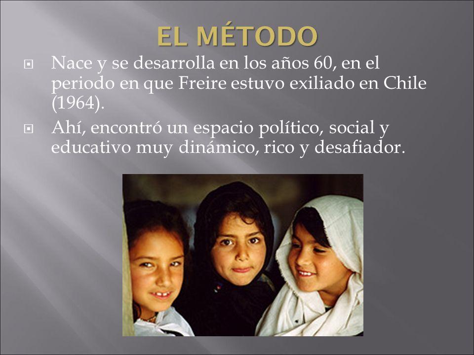 EL MÉTODO Nace y se desarrolla en los años 60, en el periodo en que Freire estuvo exiliado en Chile (1964). Ahí, encontró un espacio político, social
