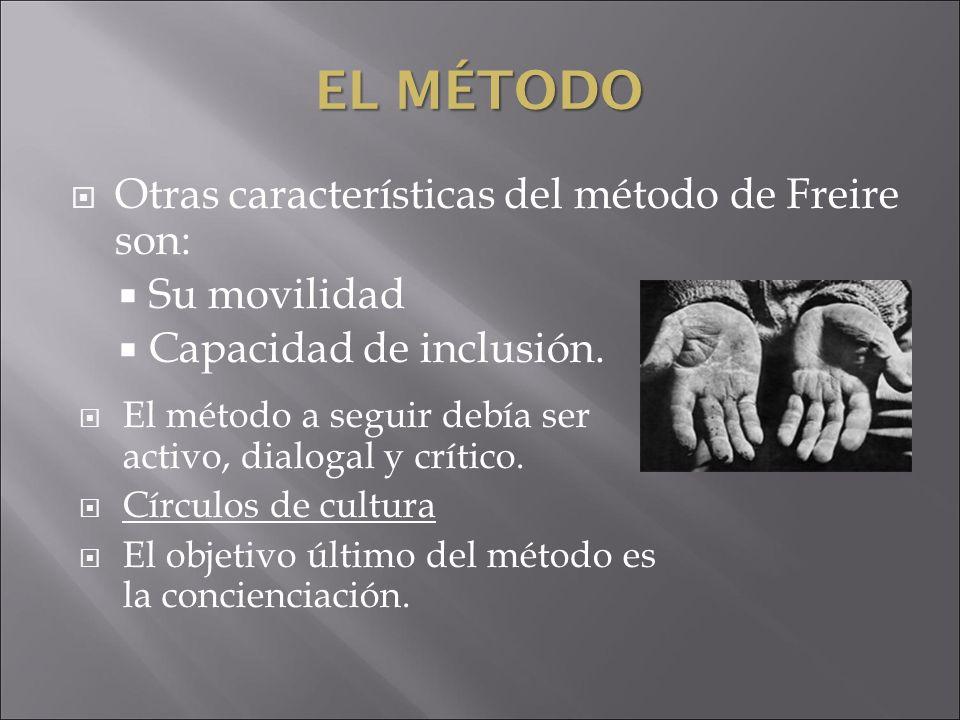 Otras características del método de Freire son: Su movilidad Capacidad de inclusión. El método a seguir debía ser activo, dialogal y crítico. Círculos