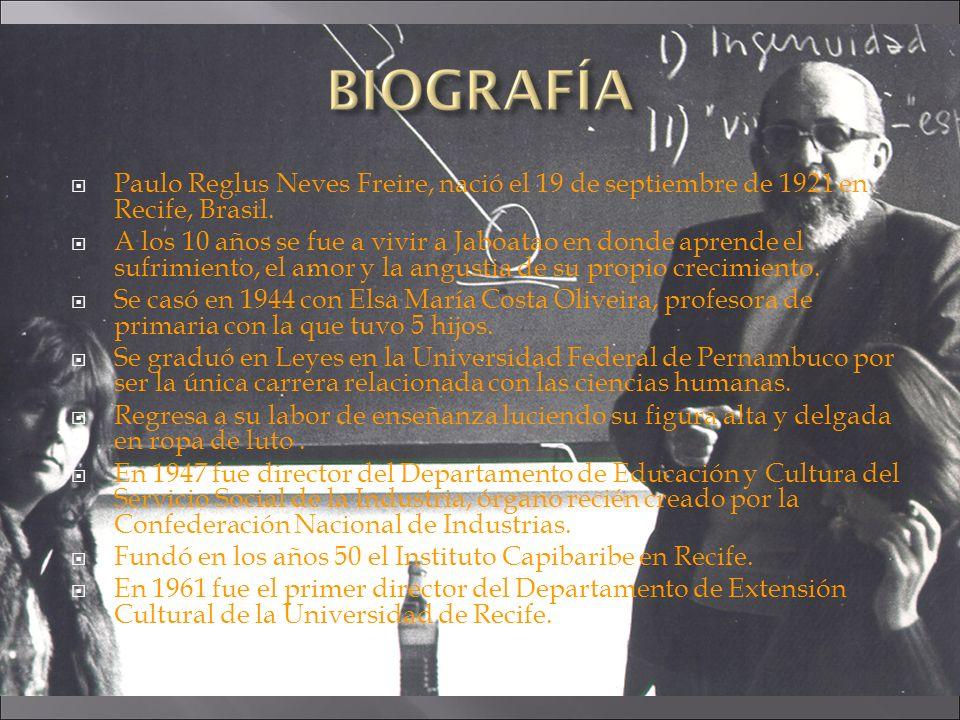 Paulo Reglus Neves Freire, nació el 19 de septiembre de 1921 en Recife, Brasil. A los 10 años se fue a vivir a Jaboatao en donde aprende el sufrimient