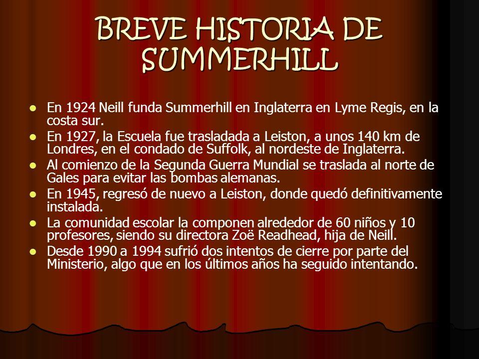 BREVE HISTORIA DE SUMMERHILL En 1924 Neill funda Summerhill en Inglaterra en Lyme Regis, en la costa sur. En 1927, la Escuela fue trasladada a Leiston