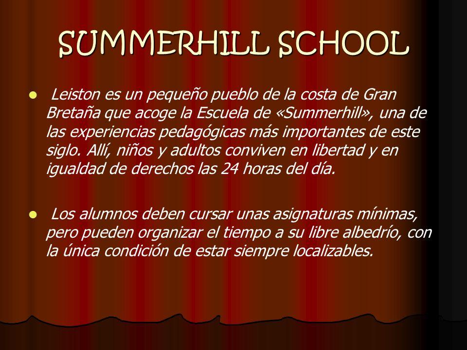SUMMERHILL SCHOOL Leiston es un pequeño pueblo de la costa de Gran Bretaña que acoge la Escuela de «Summerhill», una de las experiencias pedagógicas m