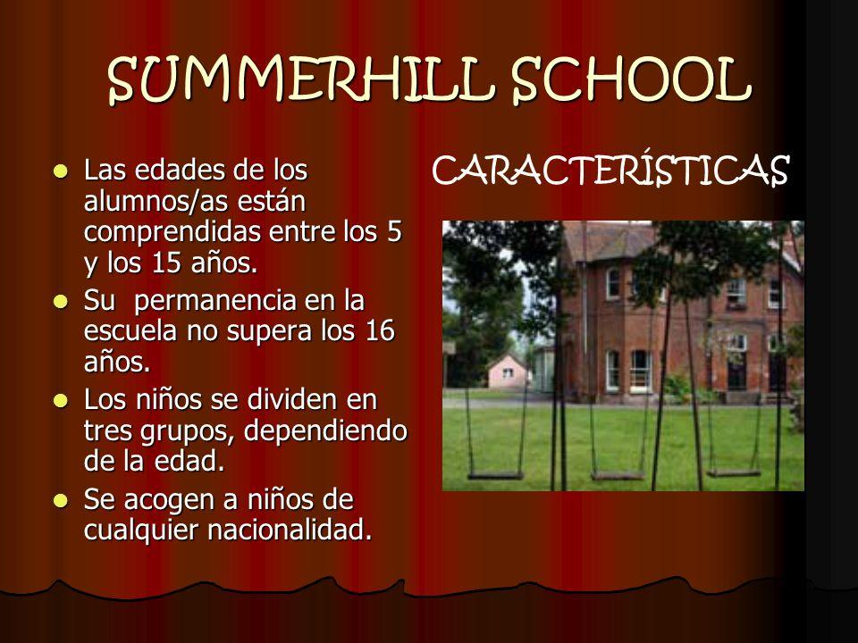 SUMMERHILL SCHOOL Las edades de los alumnos/as están comprendidas entre los 5 y los 15 años. Las edades de los alumnos/as están comprendidas entre los
