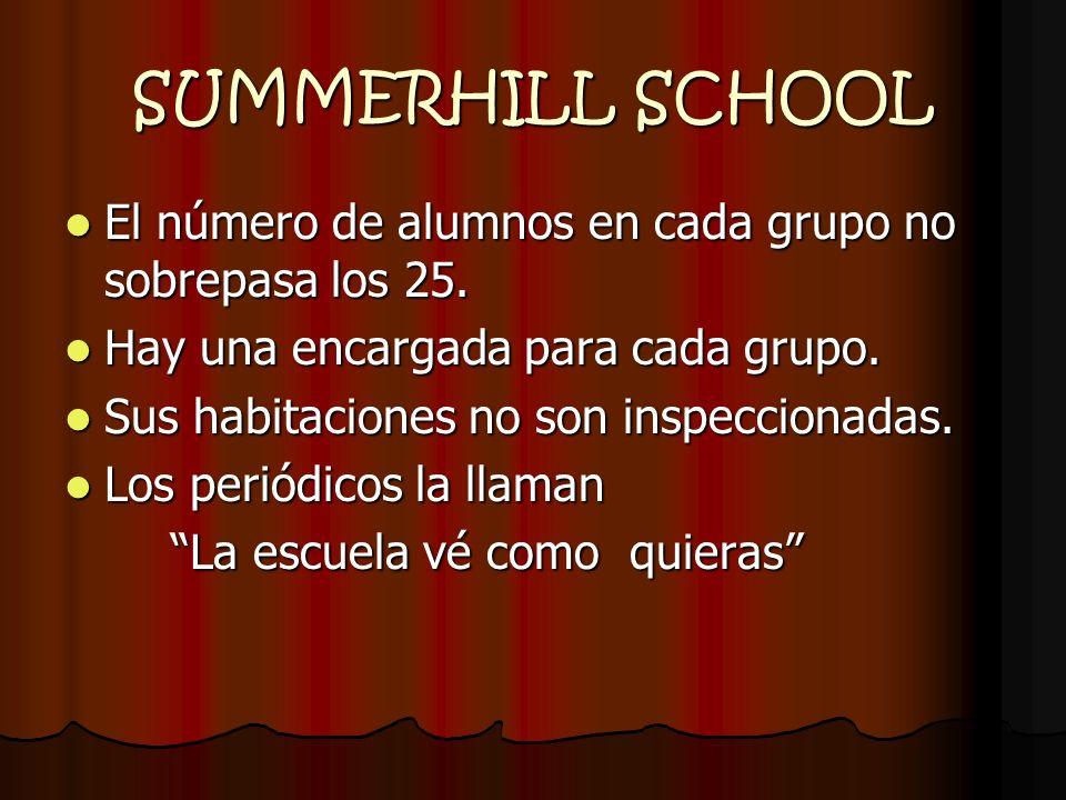 SUMMERHILL SCHOOL El número de alumnos en cada grupo no sobrepasa los 25. El número de alumnos en cada grupo no sobrepasa los 25. Hay una encargada pa