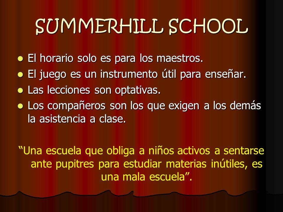 SUMMERHILL SCHOOL El horario solo es para los maestros. El horario solo es para los maestros. El juego es un instrumento útil para enseñar. El juego e