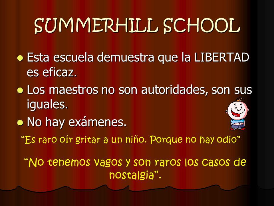 SUMMERHILL SCHOOL Esta escuela demuestra que la LIBERTAD es eficaz. Esta escuela demuestra que la LIBERTAD es eficaz. Los maestros no son autoridades,