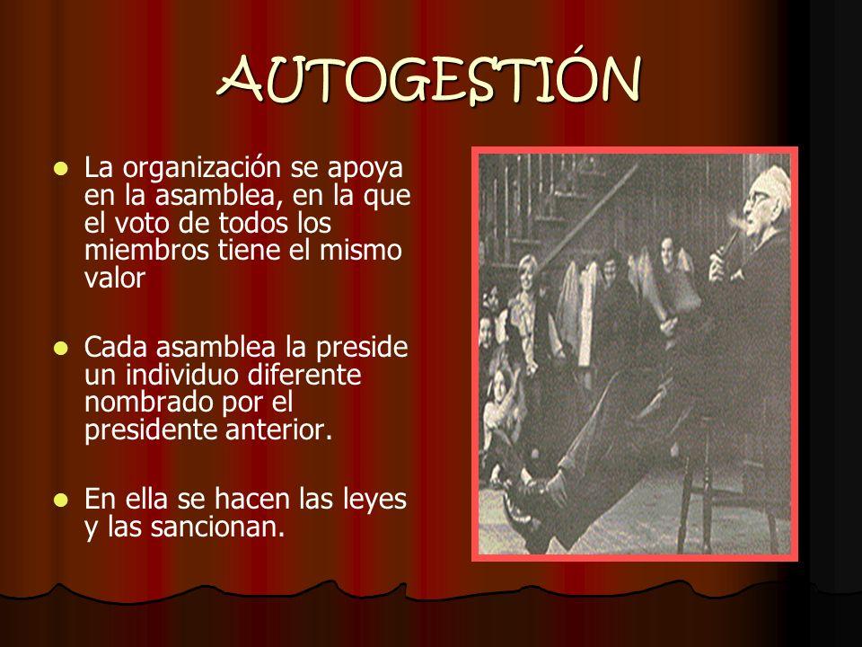 AUTOGESTIÓN La organización se apoya en la asamblea, en la que el voto de todos los miembros tiene el mismo valor Cada asamblea la preside un individu