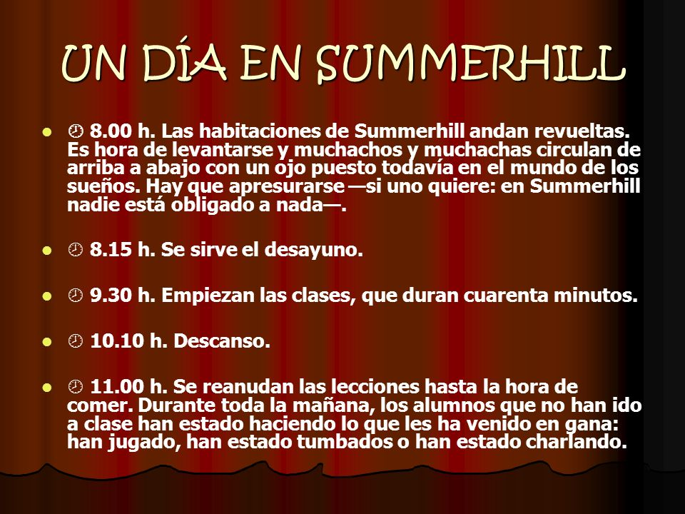UN DÍA EN SUMMERHILL 8.00 h. Las habitaciones de Summerhill andan revueltas. Es hora de levantarse y muchachos y muchachas circulan de arriba a abajo