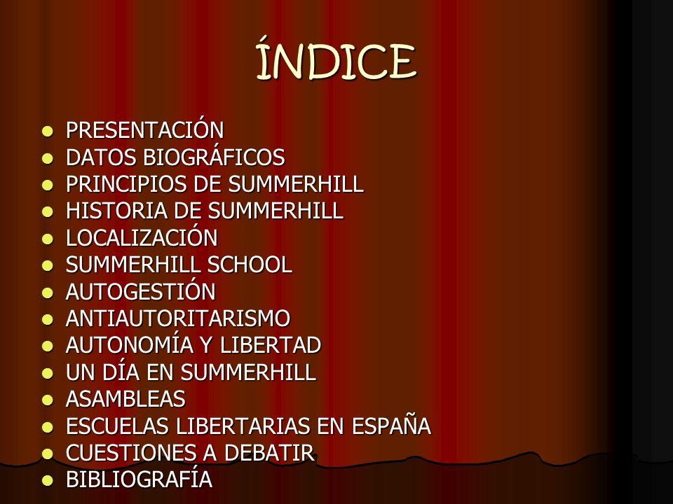 ÍNDICE PRESENTACIÓN PRESENTACIÓN DATOS BIOGRÁFICOS DATOS BIOGRÁFICOS PRINCIPIOS DE SUMMERHILL PRINCIPIOS DE SUMMERHILL HISTORIA DE SUMMERHILL HISTORIA