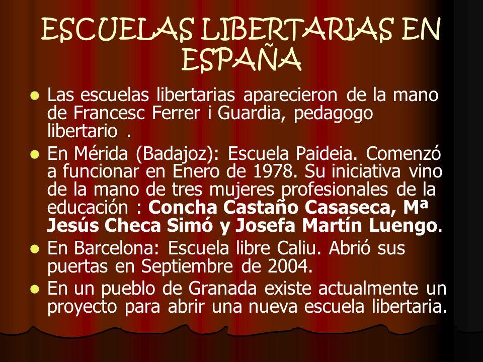 ESCUELAS LIBERTARIAS EN ESPAÑA Las escuelas libertarias aparecieron de la mano de Francesc Ferrer i Guardia, pedagogo libertario. En Mérida (Badajoz):