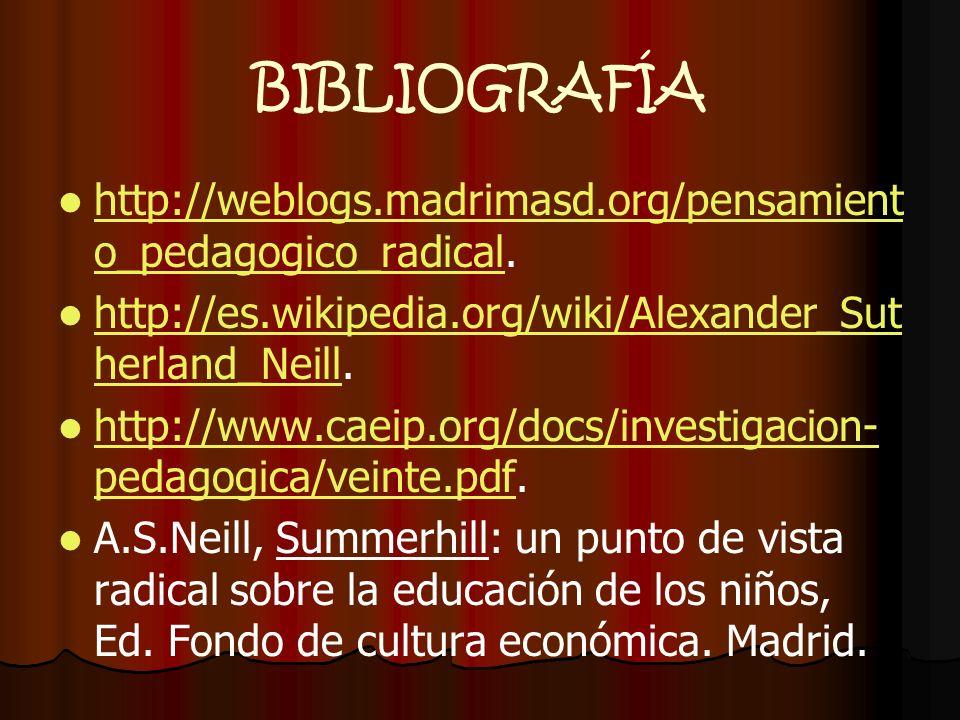 BIBLIOGRAFÍA http://weblogs.madrimasd.org/pensamient o_pedagogico_radical. http://weblogs.madrimasd.org/pensamient o_pedagogico_radical http://es.wiki