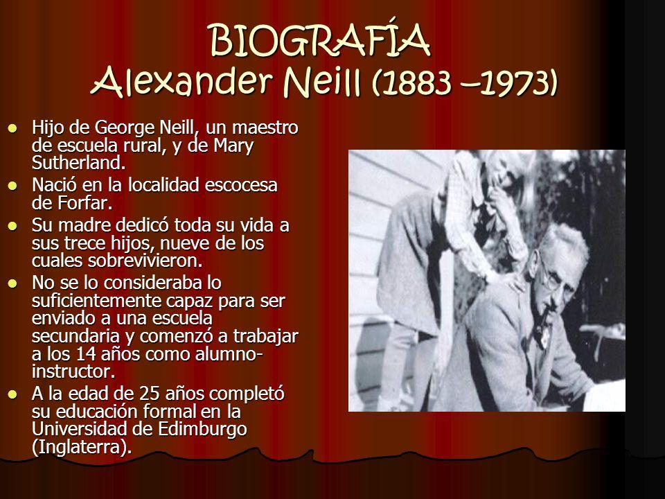BIOGRAFÍA Alexander Neill (1883 –1973) Neill sufrió la educación dura y austera de su padre.