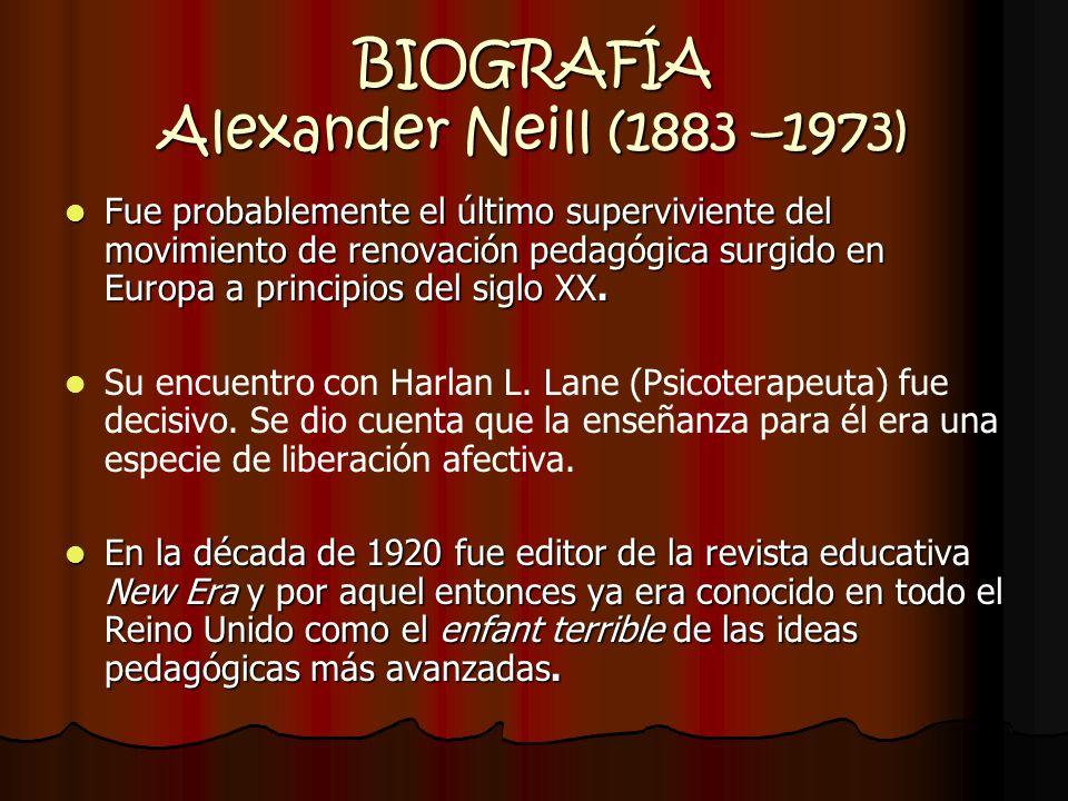 BIOGRAFÍA Alexander Neill (1883 –1973) Aplicó a su trabajo de profesor las teorías de Sigmund Freud y fue un acérrimo oponente de los métodos de Maria Montessori.