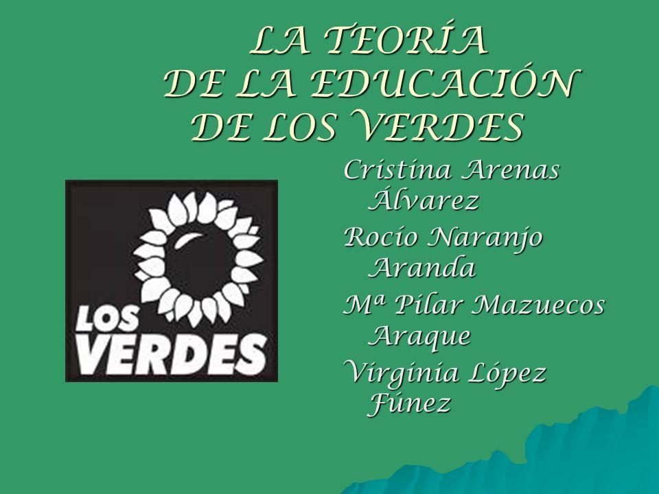 LA TEORÍA DE LA EDUCACIÓN DE LOS VERDES LA TEORÍA DE LA EDUCACIÓN DE LOS VERDES Cristina Arenas Álvarez Rocío Naranjo Aranda Mª Pilar Mazuecos Araque