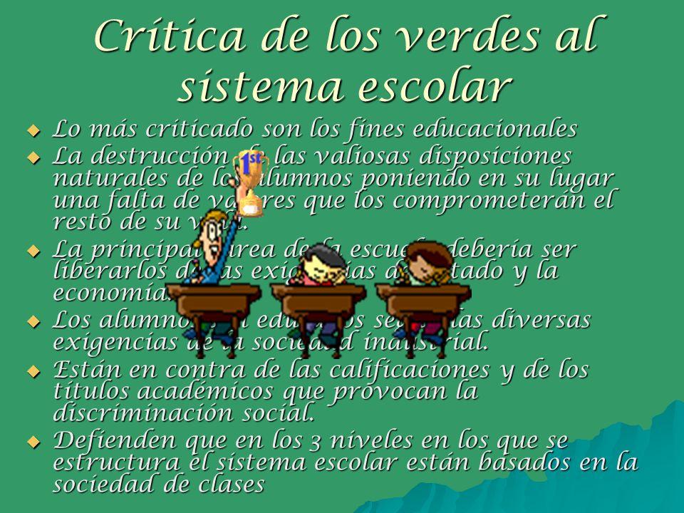 Crítica de los verdes al sistema escolar Lo más criticado son los fines educacionales Lo más criticado son los fines educacionales La destrucción de l