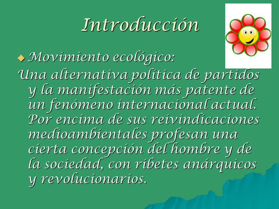 Introducción Movimiento ecológico: Movimiento ecológico: Una alternativa política de partidos y la manifestación más patente de un fenómeno internacio