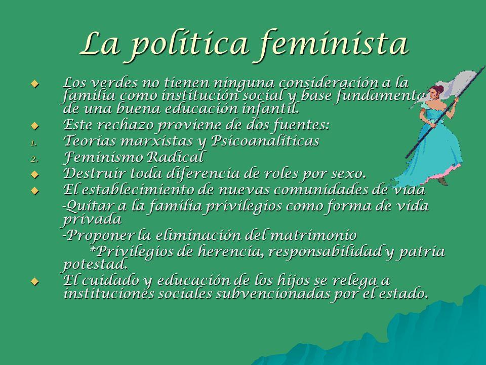 La política feminista Los verdes no tienen ninguna consideración a la familia como institución social y base fundamental de una buena educación infant
