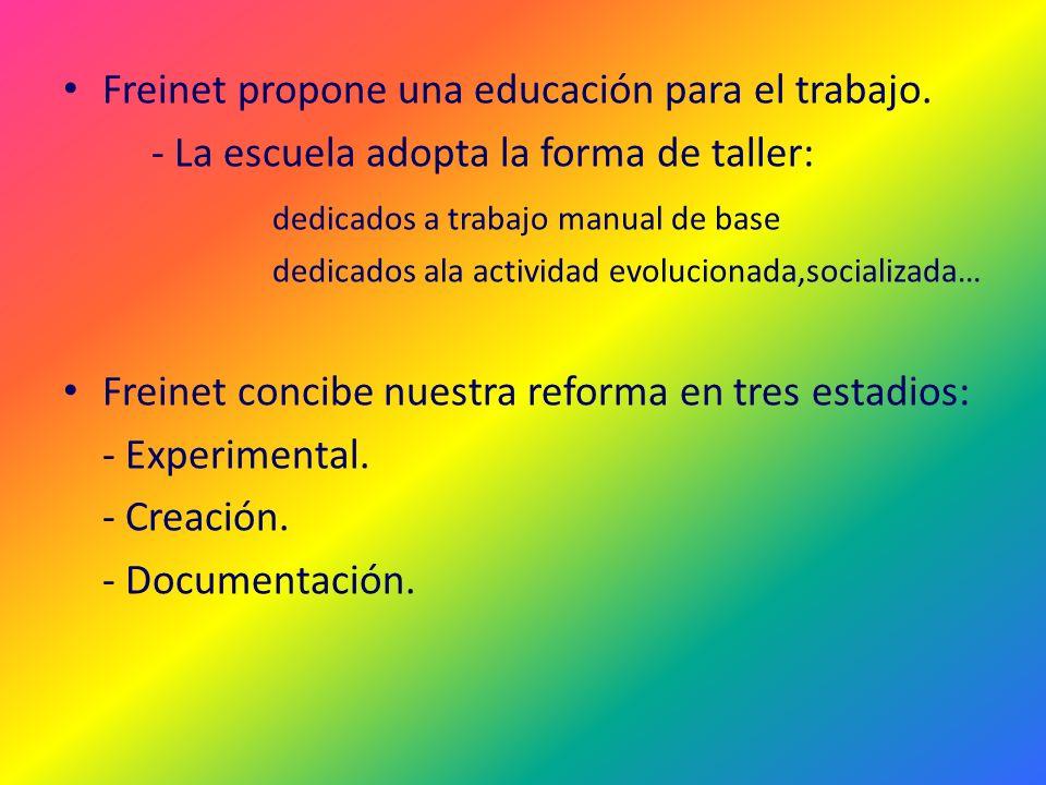 Freinet propone una educación para el trabajo. - La escuela adopta la forma de taller: dedicados a trabajo manual de base dedicados ala actividad evol