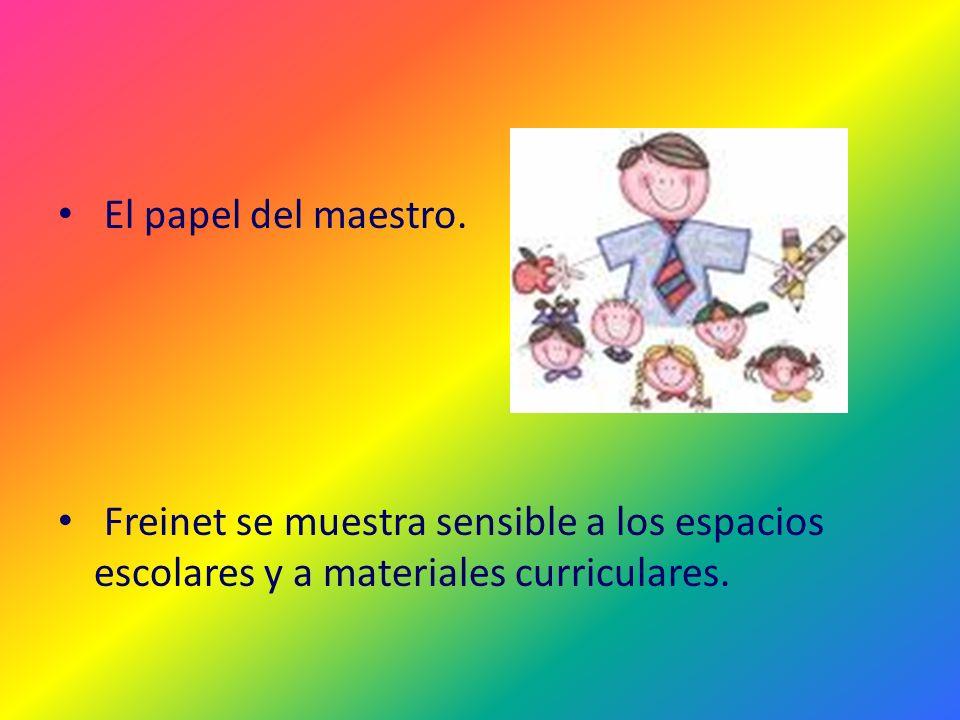 El papel del maestro. Freinet se muestra sensible a los espacios escolares y a materiales curriculares.
