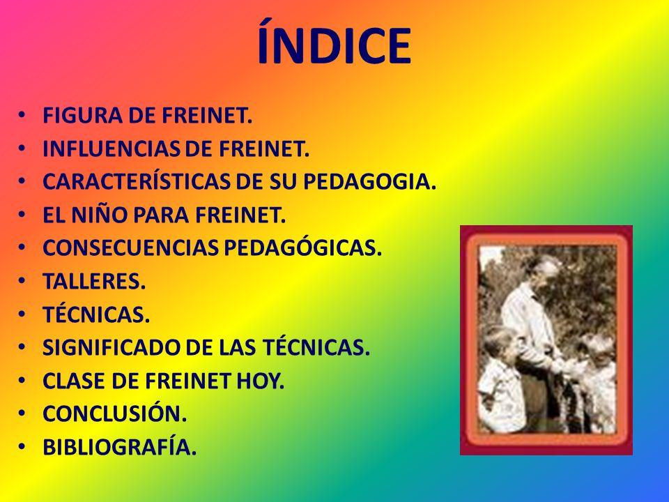 ÍNDICE FIGURA DE FREINET. INFLUENCIAS DE FREINET. CARACTERÍSTICAS DE SU PEDAGOGIA. EL NIÑO PARA FREINET. CONSECUENCIAS PEDAGÓGICAS. TALLERES. TÉCNICAS