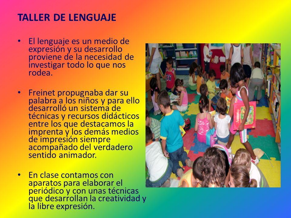 TALLER DE LENGUAJE El lenguaje es un medio de expresión y su desarrollo proviene de la necesidad de investigar todo lo que nos rodea. Freinet propugna