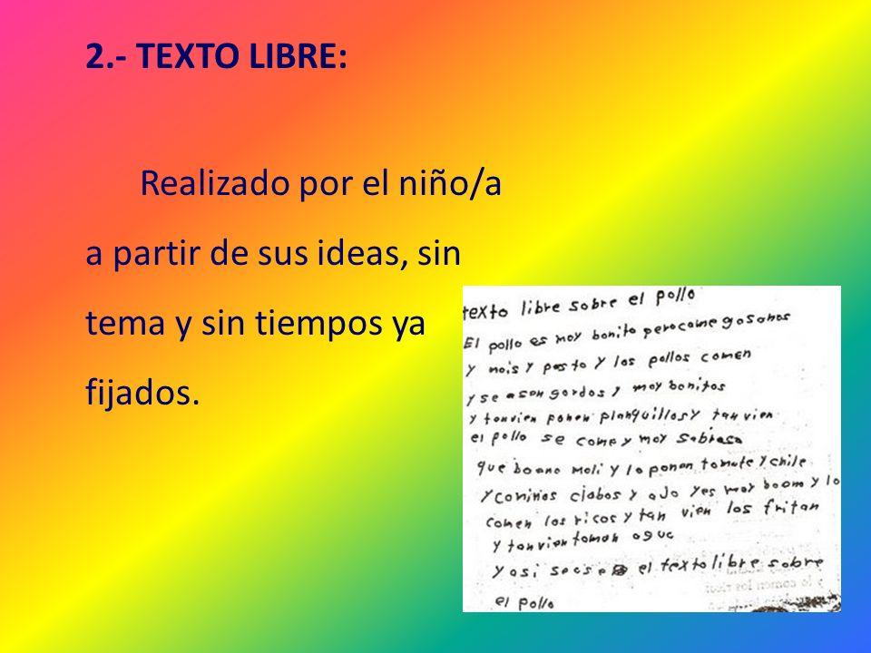 2.- TEXTO LIBRE: Realizado por el niño/a a partir de sus ideas, sin tema y sin tiempos ya fijados.