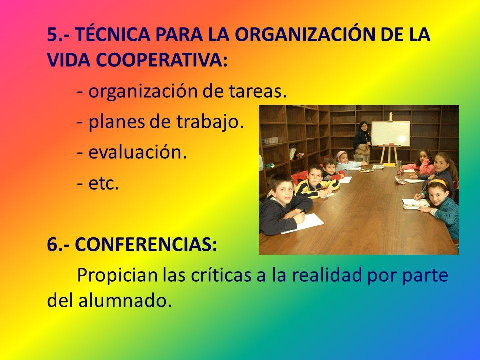 5.- TÉCNICA PARA LA ORGANIZACIÓN DE LA VIDA COOPERATIVA: - organización de tareas. - planes de trabajo. - evaluación. - etc. 6.- CONFERENCIAS: Propici