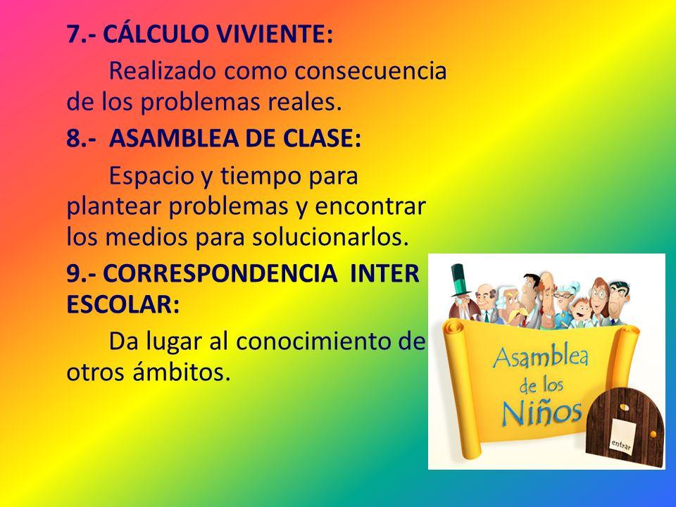 7.- CÁLCULO VIVIENTE: Realizado como consecuencia de los problemas reales. 8.- ASAMBLEA DE CLASE: Espacio y tiempo para plantear problemas y encontrar
