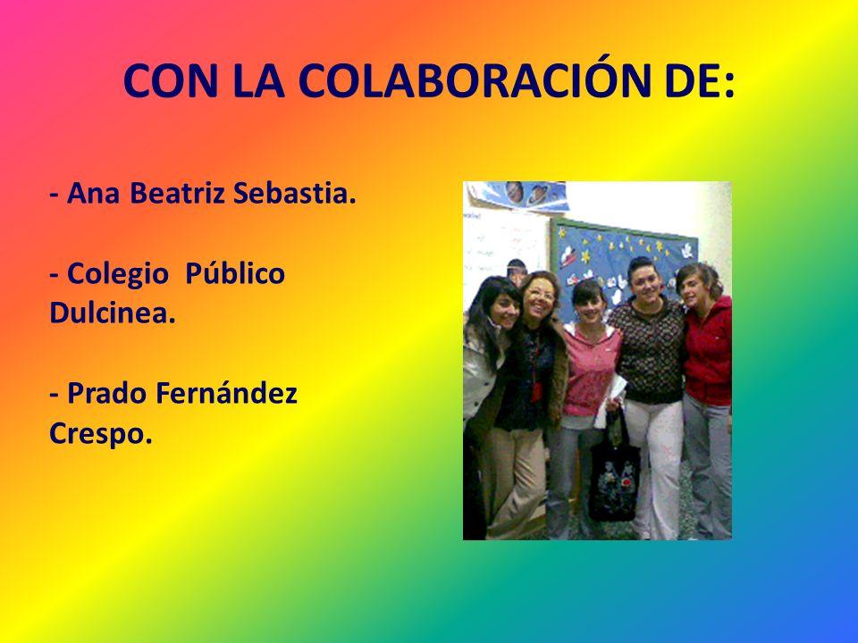 CON LA COLABORACIÓN DE: - Ana Beatriz Sebastia. - Colegio Público Dulcinea. - Prado Fernández Crespo.