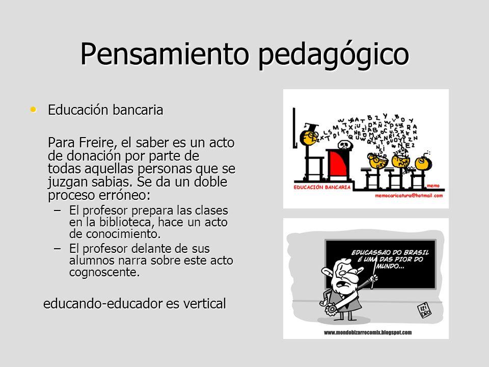 Pensamiento pedagógico Educación bancaria Educación bancaria Para Freire, el saber es un acto de donación por parte de todas aquellas personas que se