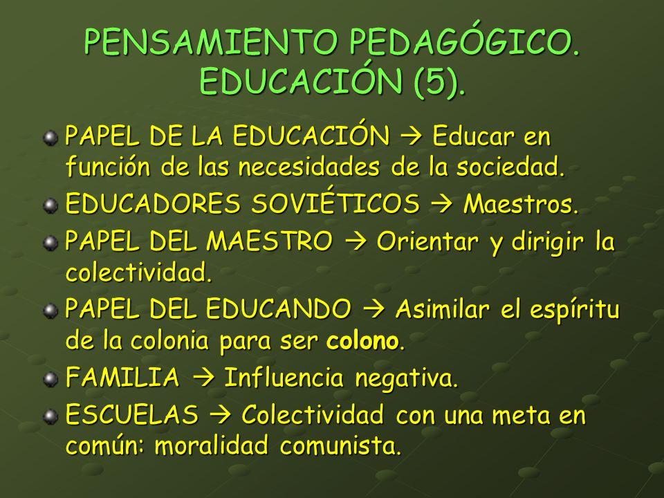 PENSAMIENTO PEDAGÓGICO. EDUCACIÓN (5). PAPEL DE LA EDUCACIÓN Educar en función de las necesidades de la sociedad. EDUCADORES SOVIÉTICOS Maestros. PAPE