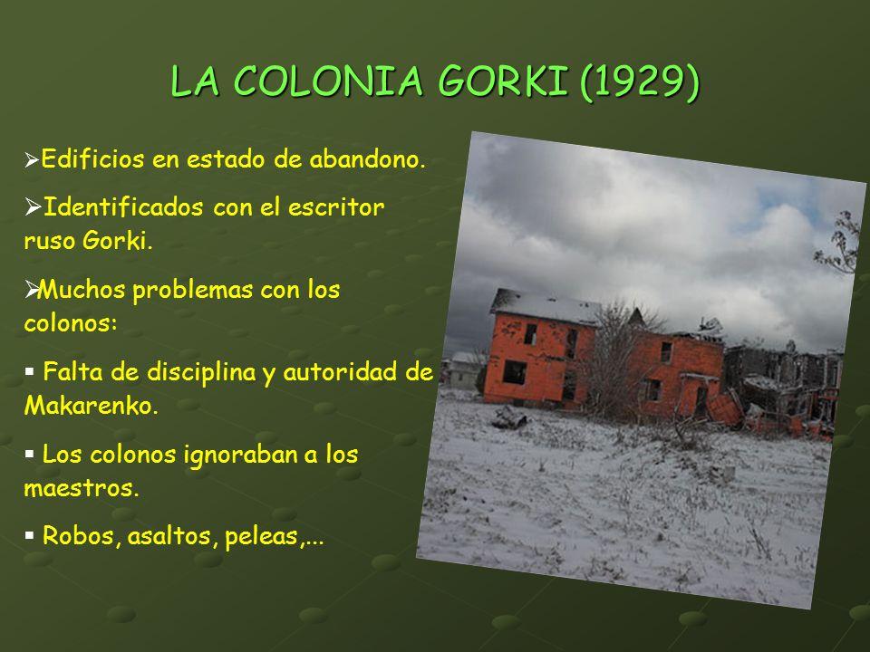 LA COLONIA GORKI (1929) Edificios en estado de abandono. Identificados con el escritor ruso Gorki. Muchos problemas con los colonos: Falta de discipli