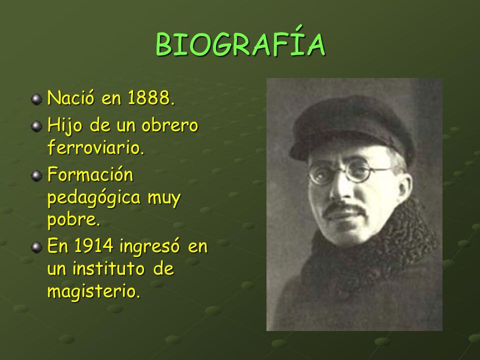 BIOGRAFÍA Nació en 1888. Hijo de un obrero ferroviario. Formación pedagógica muy pobre. En 1914 ingresó en un instituto de magisterio.